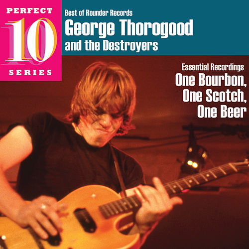 One Bourbon, One Scotch, One Beer - Perfect 10 Series by George Thorogood