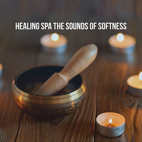 Healing Spa: The Sounds of Softness by Various Artists