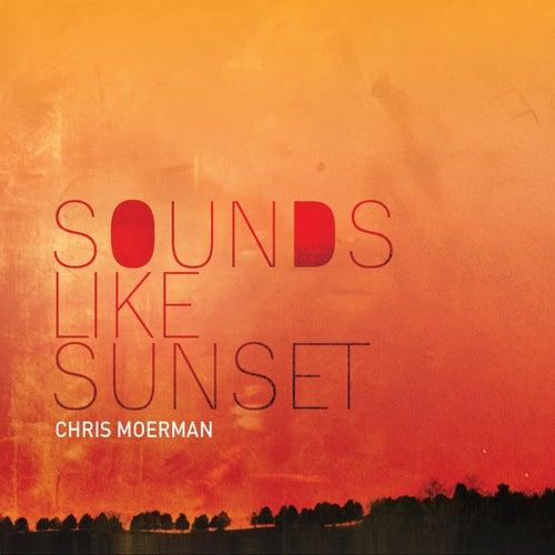 Sounds Like Sunset by Chris Moerman