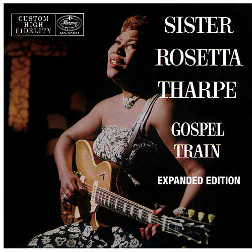 Gospel Train (Expanded Edition) by Sister Rosetta Tharpe