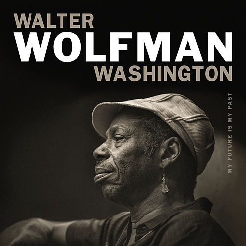 My Future Is My Past by Walter Wolfman Washington