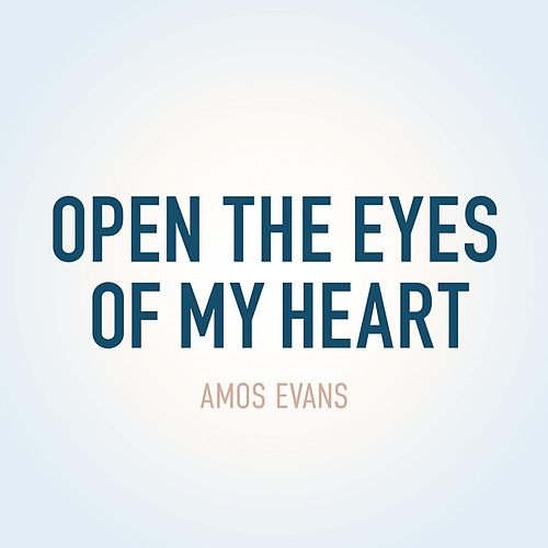 Open the Eyes of My Heart by Amos Evans