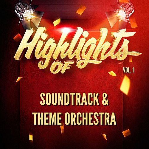Highlights of Soundtrack & Theme Orchestra, Vol. 1 by Soundtrack
