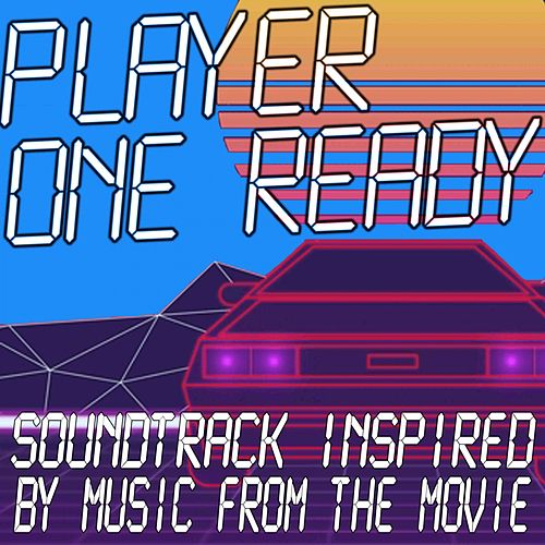 Player One Ready: Soundtrack Inspired by Music from the Movie by Various Artists