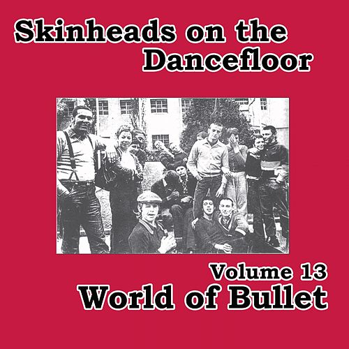 Skinheads on the Dancefloor, Vol.13 (World of Bullet) by Various Artists
