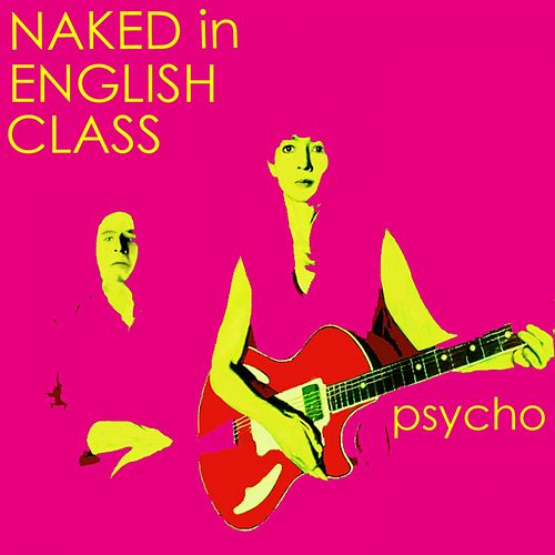 Psycho de Naked In English Class