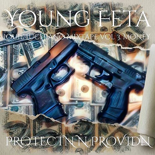Louie Luchiano Mixtape, Vol. 3: Money (Protectn n Providn) de Young Feta