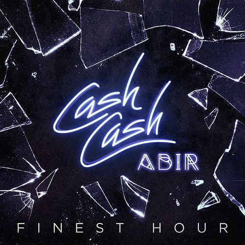Finest Hour (feat. Abir) by Cash Cash