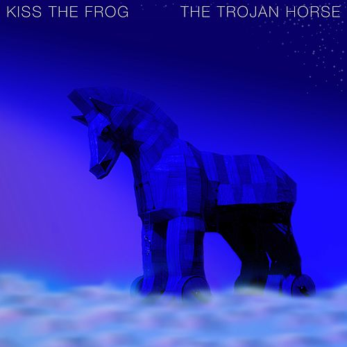 The Trojan Horse by Kiss the Frog