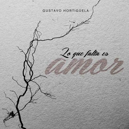 Lo Que Falta Es Amor by Gustavo Hortigüela