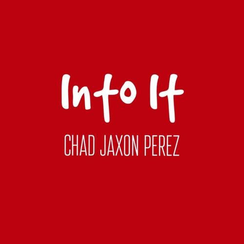 Into It von Chad Jaxon Perez