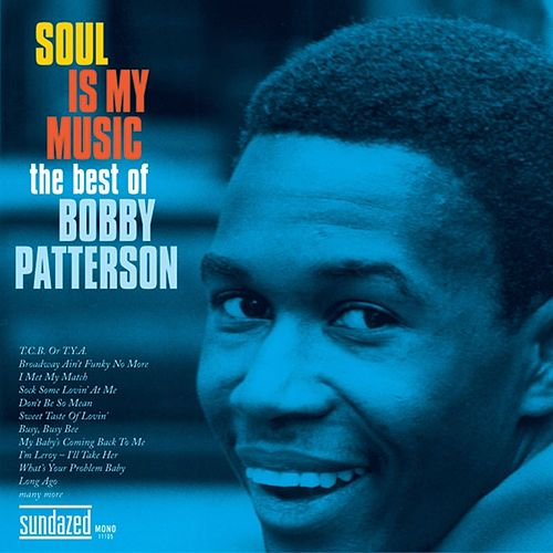 Soul Is My Music: The Best of Bobby Patterson de Bobby Patterson