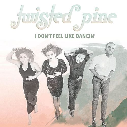I Don't Feel Like Dancin' de Twisted Pine