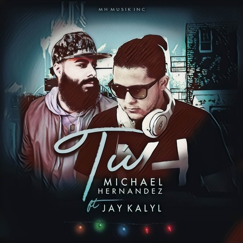 Tú (feat. Jay Kalyl) by Michael Hernandez