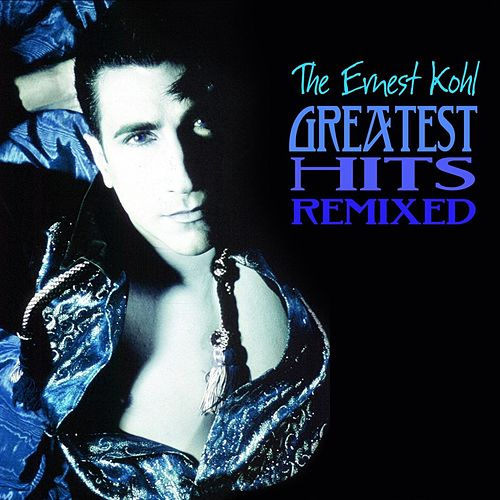The Ernest Kohl Greatest Hits Remixed by Ernest Kohl