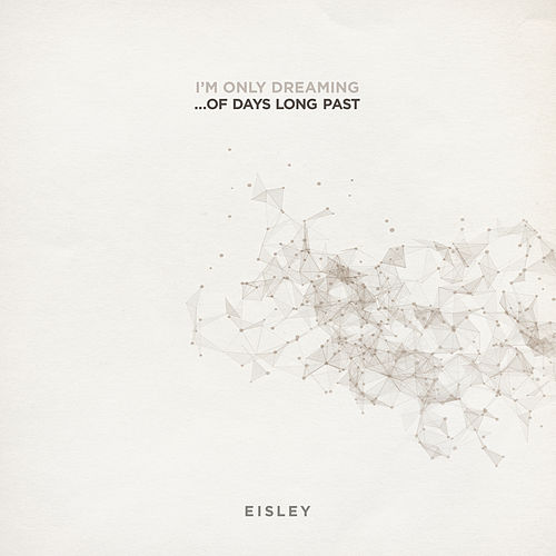 I'm Only Dreaming...Of Days Long Past by Eisley