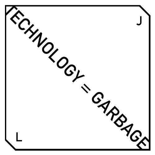 Technology = Garbage by JL