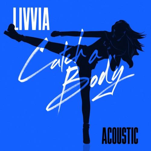 Catch A Body (Acoustic) von LIVVIA