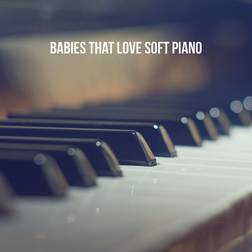Babies that Love Soft Piano von Various Artists