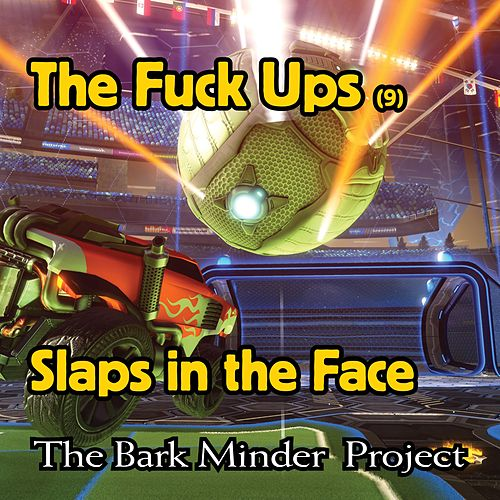 The Fuck Ups Cut 10: Slaps in the Face by The Bark Minder Project