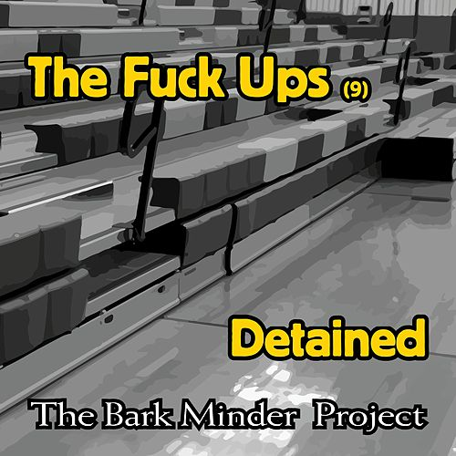 The Fuck Ups Cut 9: Detained by The Bark Minder Project