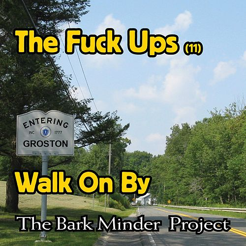 the Fuck Ups Cut 11: Walk on by by The Bark Minder Project