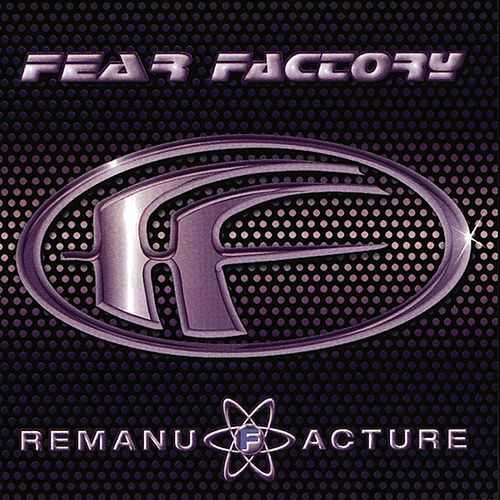 Remanufacture de Fear Factory