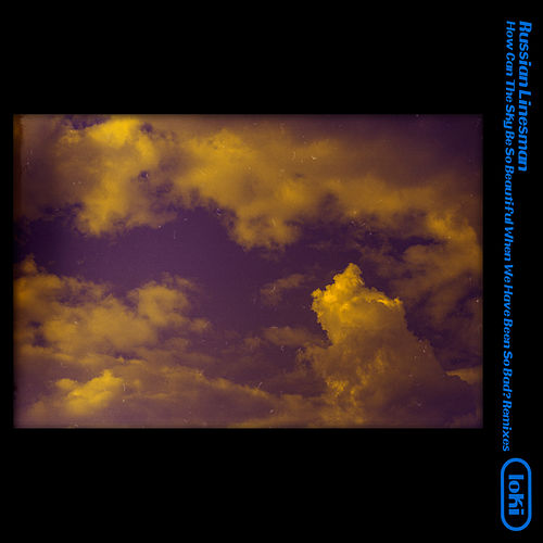 How Can the Sky Be So Beautiful When We Have Been So Bad? Remixes by Russian Linesman