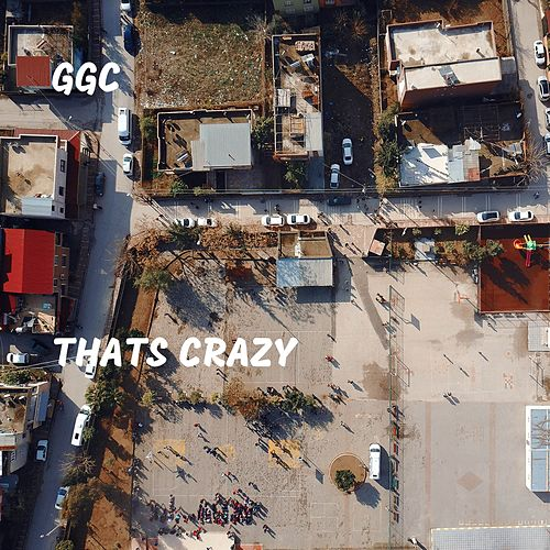 Thats Crazy by G G C