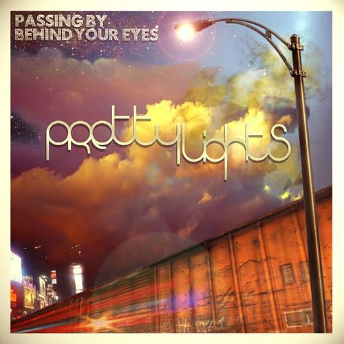 Passing By Behind Your Eyes von Pretty Lights