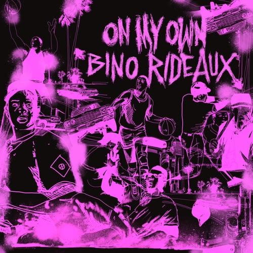 On My Own by Bino Rideaux