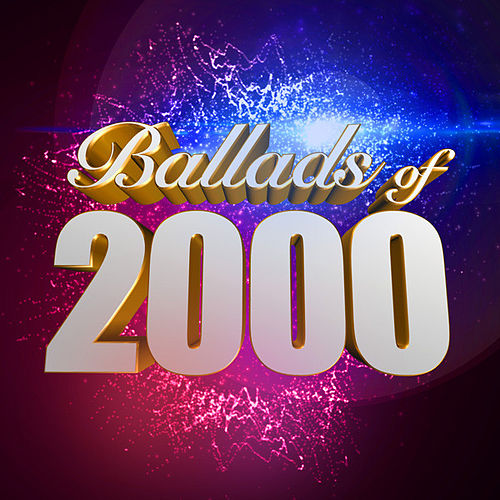 Ballads of 2000 by Various Artists