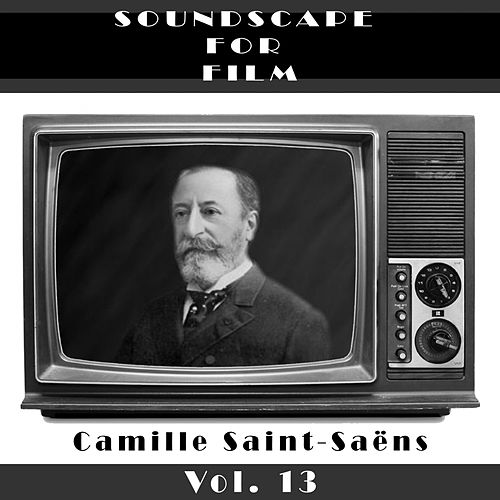 Classical SoundScapes For Film Vol. 13 by Camille Saint-Saëns