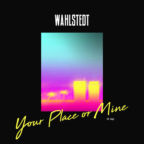 Your Place or Mine von Wahlstedt