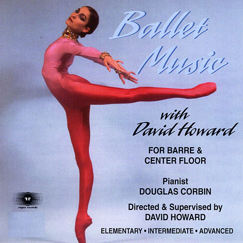 Ballet Music: For Barre and Center Floor by David Howard
