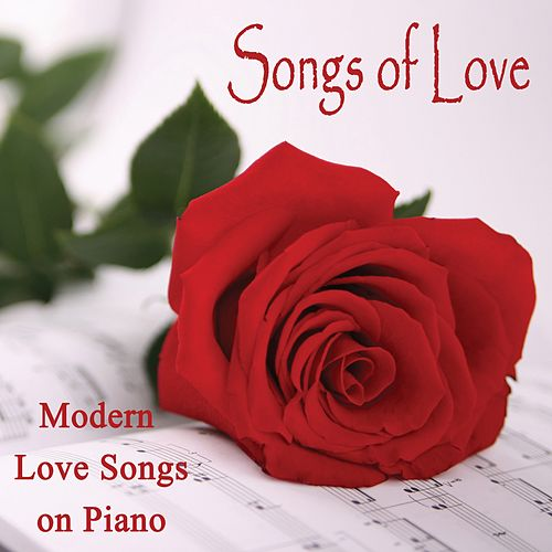 Songs of Love - Modern Love Songs on Piano by Steven C