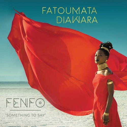 Fenfo (Something To Say) by Fatoumata Diawara