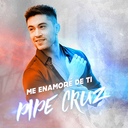 Me Enamoré De Ti de Pipe Cruz