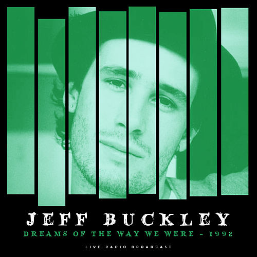 Dreams of the Way We Were 1992 (Live) by Jeff Buckley