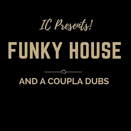 Funky House and a Coupla Dubs von I.C.