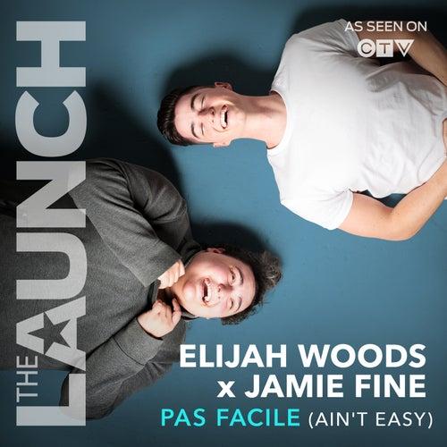Pas Facile (Ain't Easy) (THE LAUNCH) von Elijah Woods x Jamie Fine