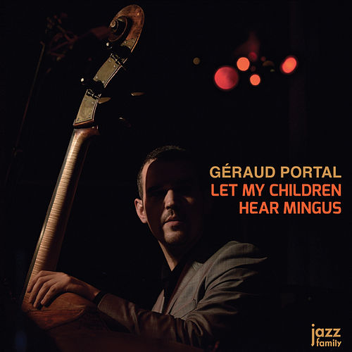Let My Children Hear Mingus de Géraud Portal