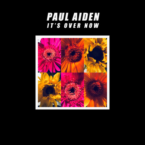 It's Over Now by Paul Aiden