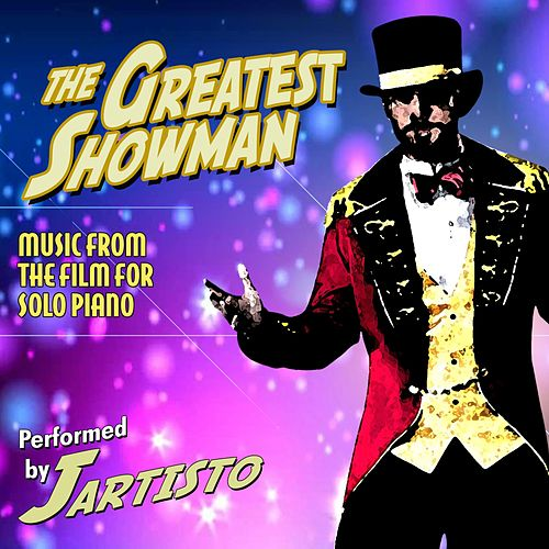The Greatest Showman: Music from the Film for Solo Piano de Jartisto