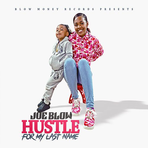 Hustle for My Last Name by Joe Blow