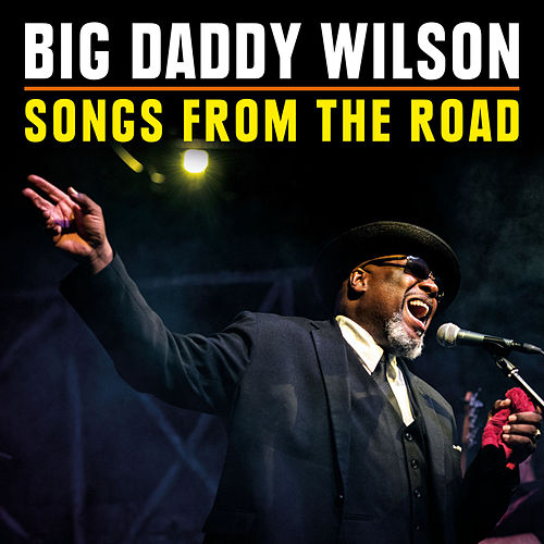 Songs from the Road by Big Daddy Wilson