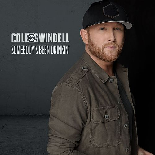 Somebody's Been Drinkin' by Cole Swindell