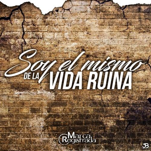 Soy El Mismo De La Vida Ruina by Marca Registrada