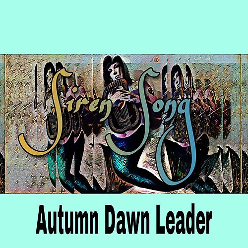 Siren Song by Autumn Dawn Leader