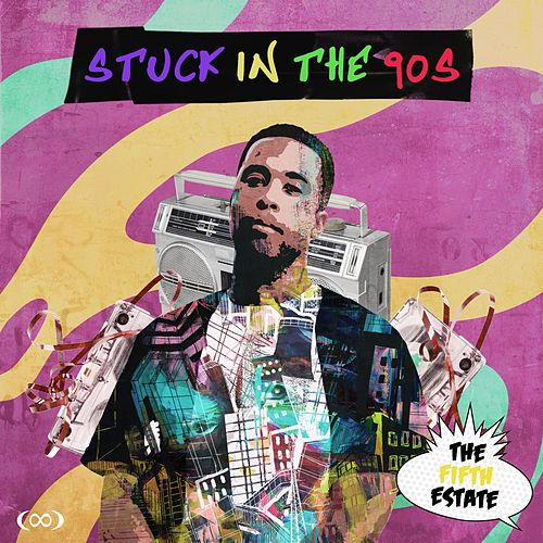 Stuck in the 90s by The Fifth Estate